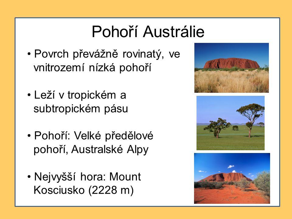 Pohoří Austrálie Povrch převážně rovinatý, ve vnitrozemí nízká pohoří Leží v tropickém a subtropickém pásu Pohoří: Velké předělové pohoří, Australské Alpy Nejvyšší hora: Mount Kosciusko (2228 m)