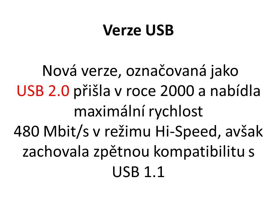 Verze USB Nová verze, označovaná jako USB 2.0 přišla v roce 2000 a nabídla maximální rychlost 480 Mbit/s v režimu Hi-Speed, avšak zachovala zpětnou ko