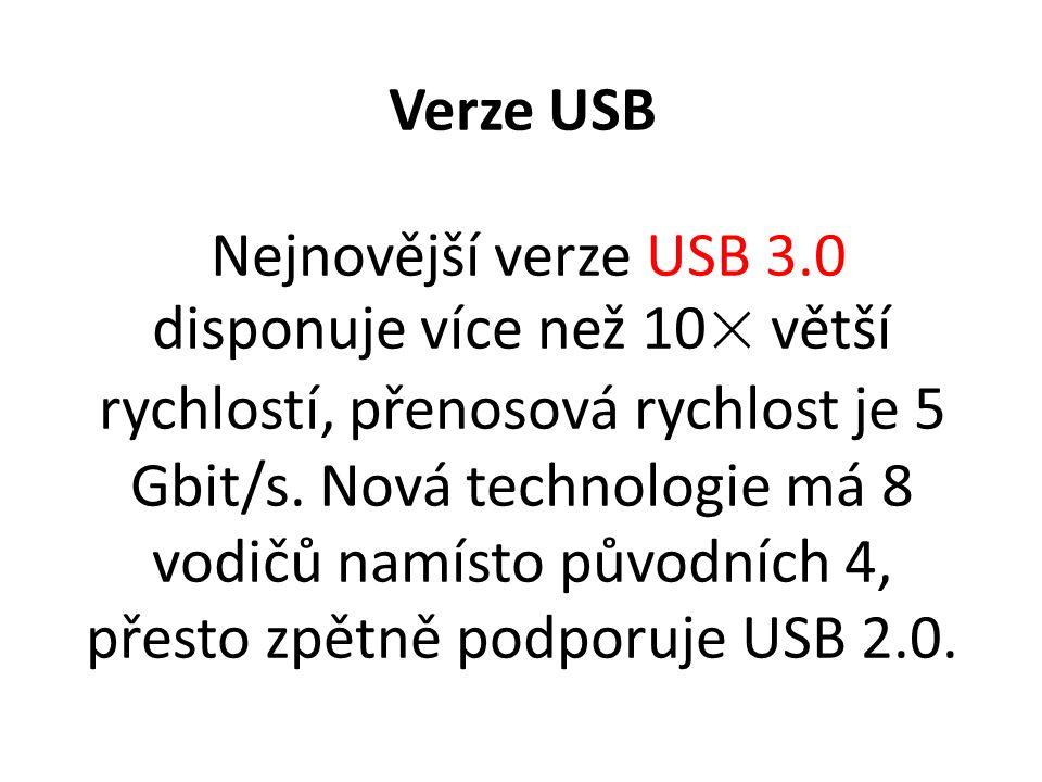 Verze USB Nejnovější verze USB 3.0 disponuje více než 10× větší rychlostí, přenosová rychlost je 5 Gbit/s. Nová technologie má 8 vodičů namísto původn