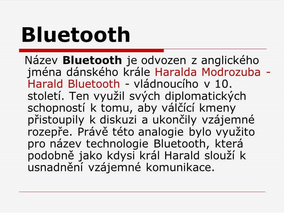 Bluetooth Název Bluetooth je odvozen z anglického jména dánského krále Haralda Modrozuba - Harald Bluetooth - vládnoucího v 10.