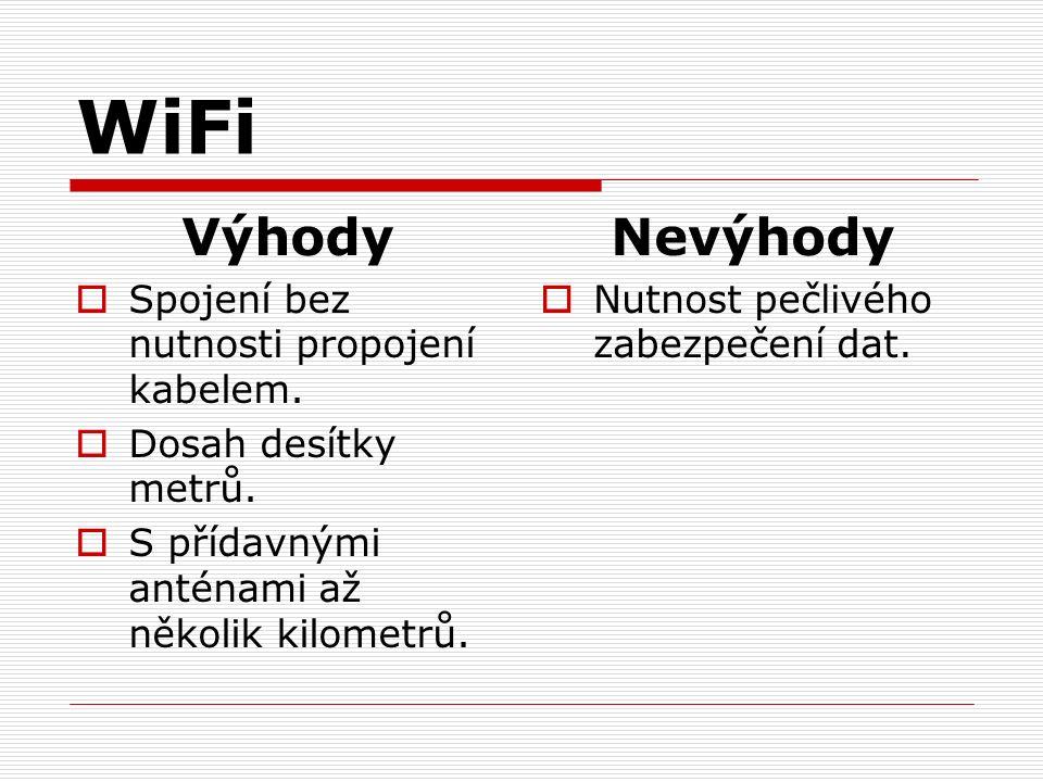 WiFi Výhody  Spojení bez nutnosti propojení kabelem.
