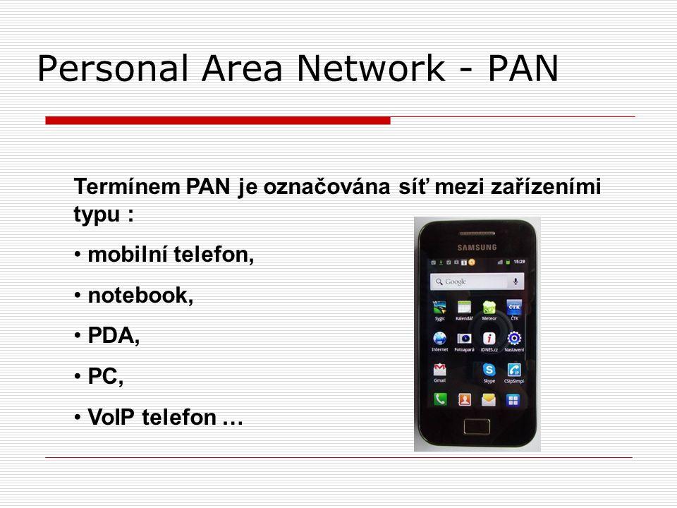Personal Area Network - PAN Termínem PAN je označována síť mezi zařízeními typu : mobilní telefon, notebook, PDA, PC, VoIP telefon …