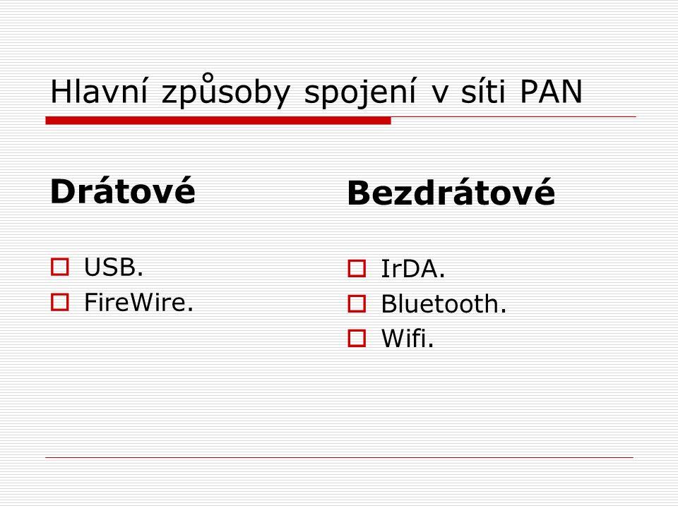 Hlavní způsoby spojení v síti PAN Drátové  USB.  FireWire.