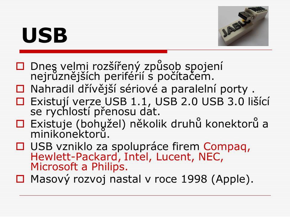 USB  Dnes velmi rozšířený způsob spojení nejrůznějších periférií s počítačem.