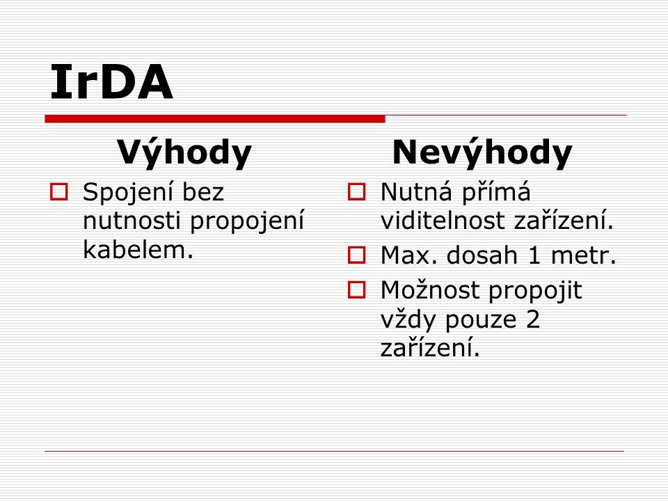 IrDA Výhody  Spojení bez nutnosti propojení kabelem.