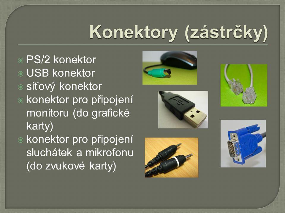  PS/2 konektor  USB konektor  síťový konektor  konektor pro připojení monitoru (do grafické karty)  konektor pro připojení sluchátek a mikrofonu (do zvukové karty)