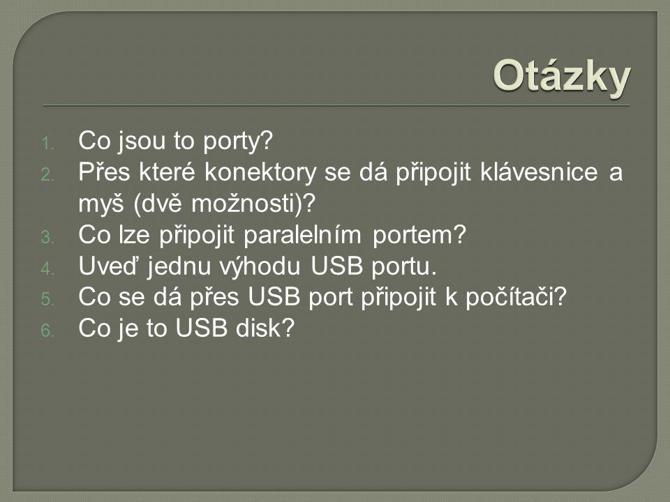 1.Co jsou to porty. 2. Přes které konektory se dá připojit klávesnice a myš (dvě možnosti).