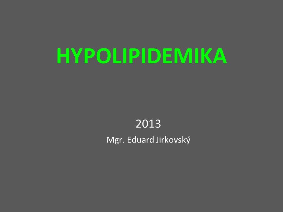 HYPOLIPIDEMIKA 2013 Mgr. Eduard Jirkovský