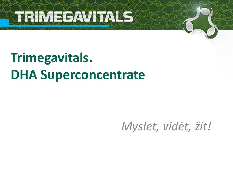 Trimegavitals. DHA Superconcentrate Myslet, vidět, žít!