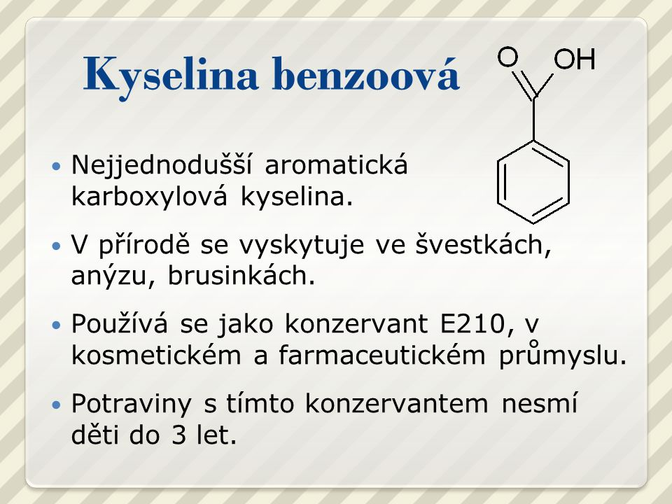 Kyselina benzoová Nejjednodušší aromatická karboxylová kyselina.