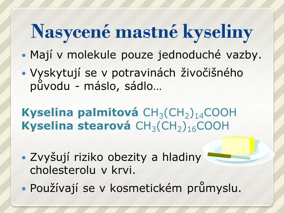 Nasycené mastné kyseliny Mají v molekule pouze jednoduché vazby.