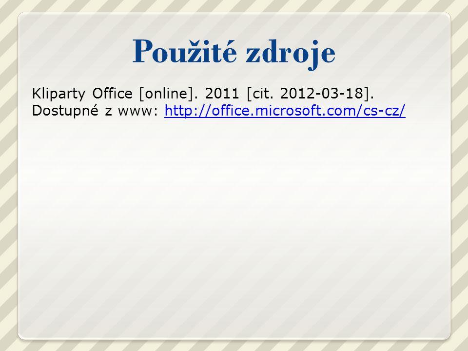Použité zdroje Kliparty Office [online]. 2011 [cit.