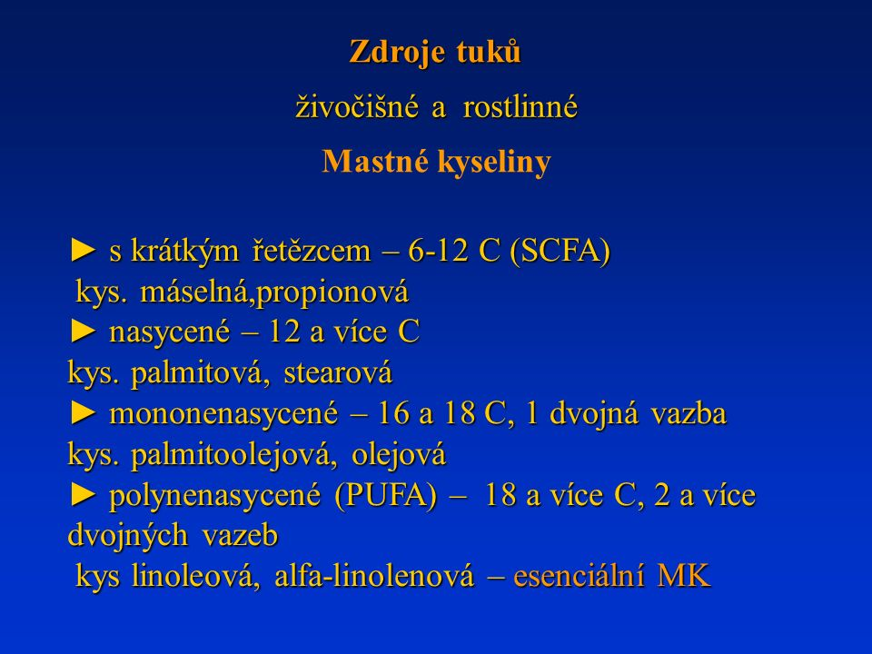 živočišné a rostlinné živočišné a rostlinné ► s krátkým řetězcem – 6-12 C (SCFA) kys. máselná,propionová kys. máselná,propionová ► nasycené – 12 a víc