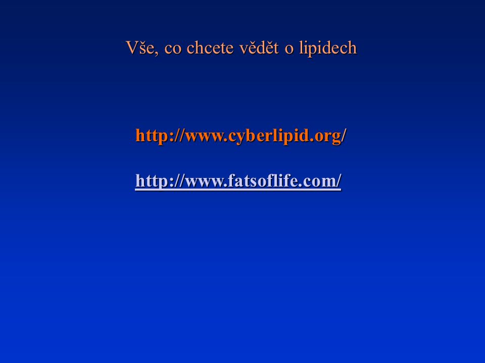 http://www.cyberlipid.org/ http://www.fatsoflife.com/ Vše, co chcete vědět o lipidech