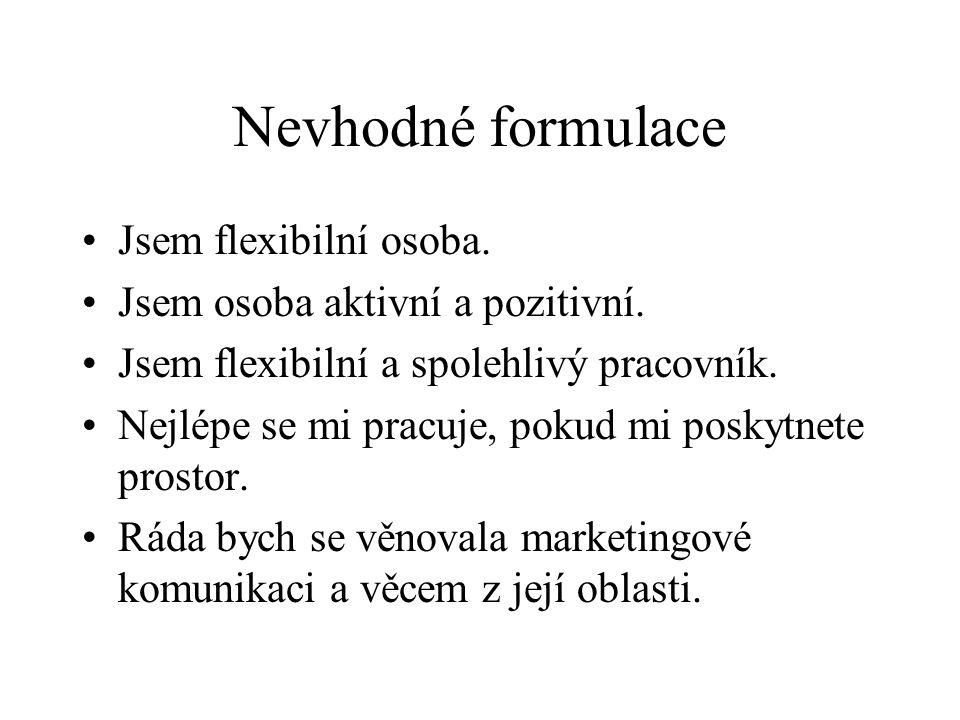 Nevhodné formulace Jsem flexibilní osoba. Jsem osoba aktivní a pozitivní.