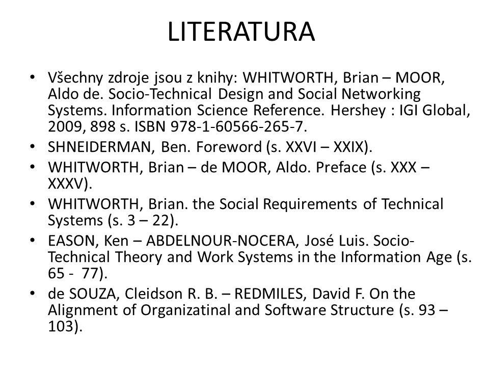 LITERATURA Všechny zdroje jsou z knihy: WHITWORTH, Brian – MOOR, Aldo de. Socio-Technical Design and Social Networking Systems. Information Science Re