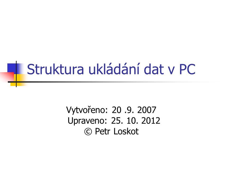 Struktura ukládání dat v PC Vytvořeno: 20.9. 2007 Upraveno: 25. 10. 2012 © Petr Loskot