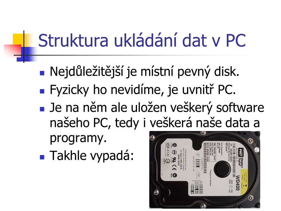 Struktura ukládání dat v PC Nejdůležitější je místní pevný disk.