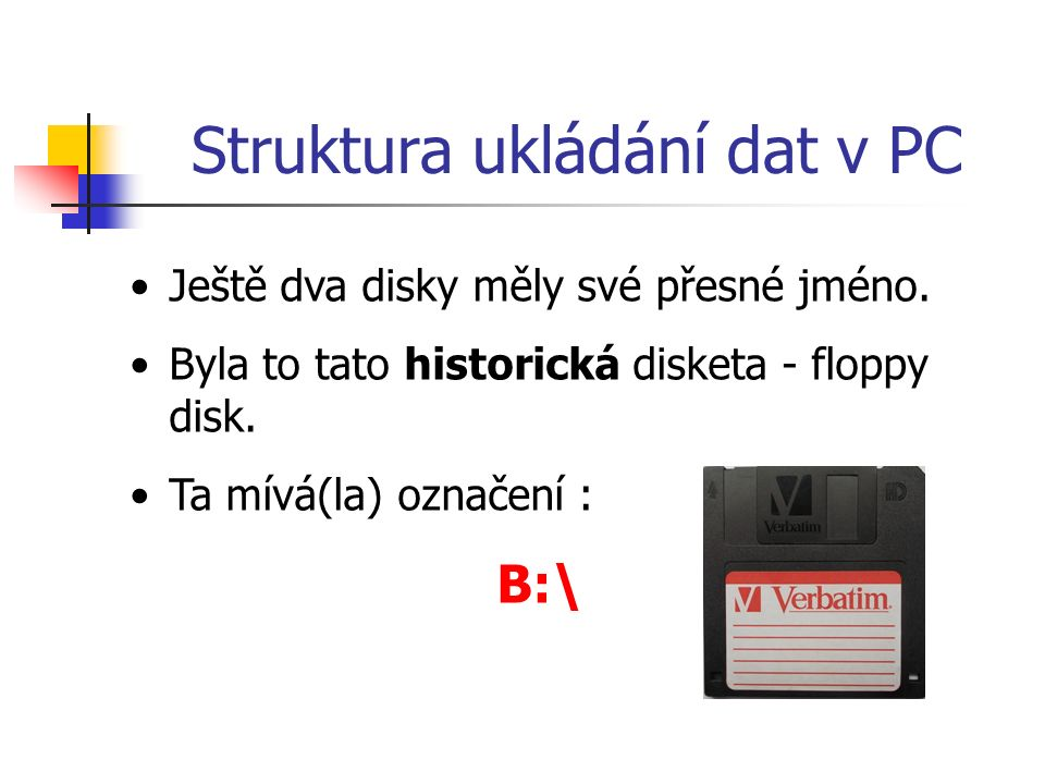 Struktura ukládání dat v PC Ještě dva disky měly své přesné jméno.