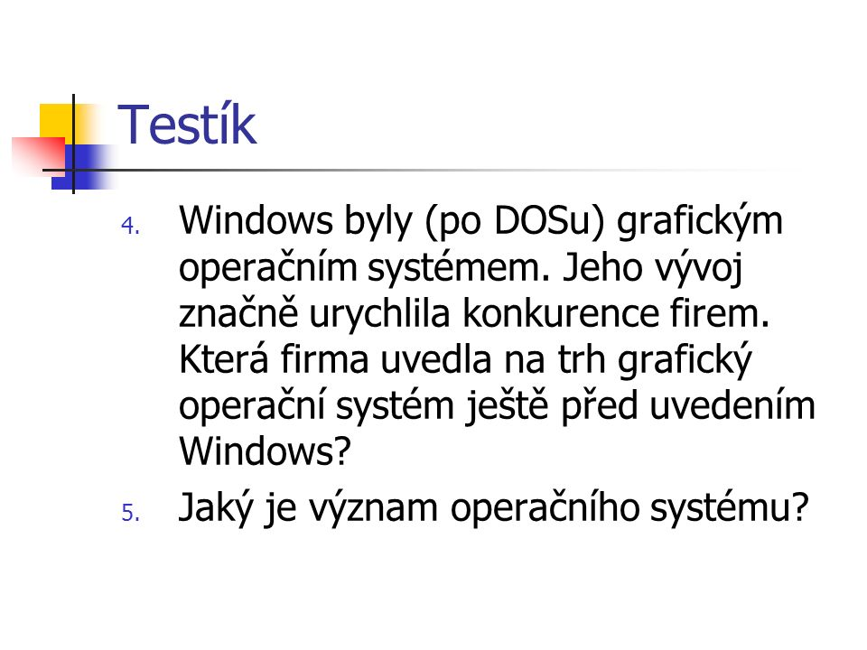 Testík 4. Windows byly (po DOSu) grafickým operačním systémem.