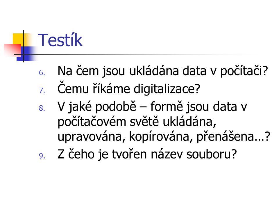 Testík 6. Na čem jsou ukládána data v počítači. 7.