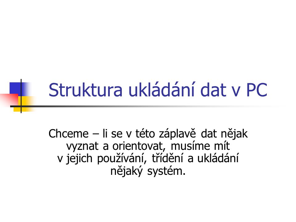 Struktura ukládání dat v PC Veškerá data jsou uložena na tzv. DISCÍCH