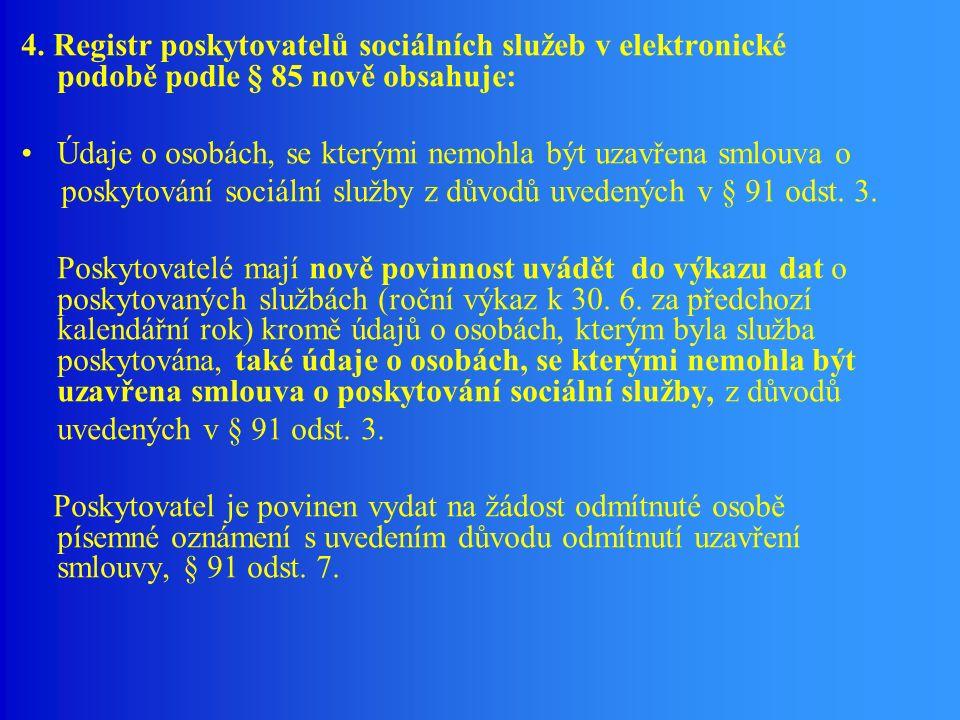 4. Registr poskytovatelů sociálních služeb v elektronické podobě podle § 85 nově obsahuje: Údaje o osobách, se kterými nemohla být uzavřena smlouva o