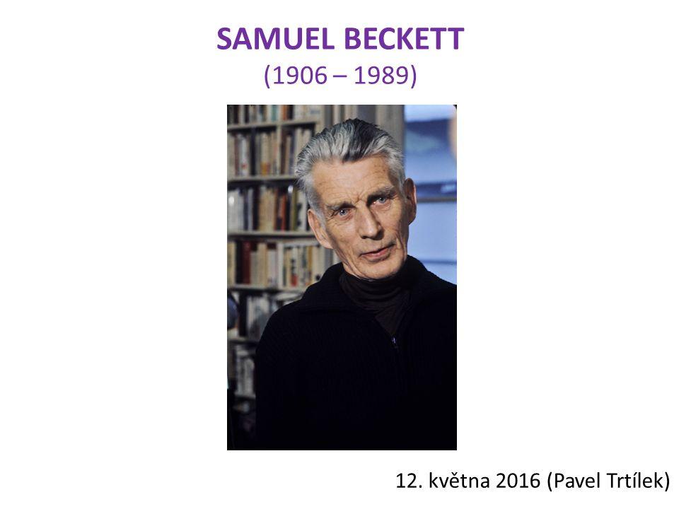 SAMUEL BECKETT (1906 – 1989) 12. května 2016 (Pavel Trtílek)