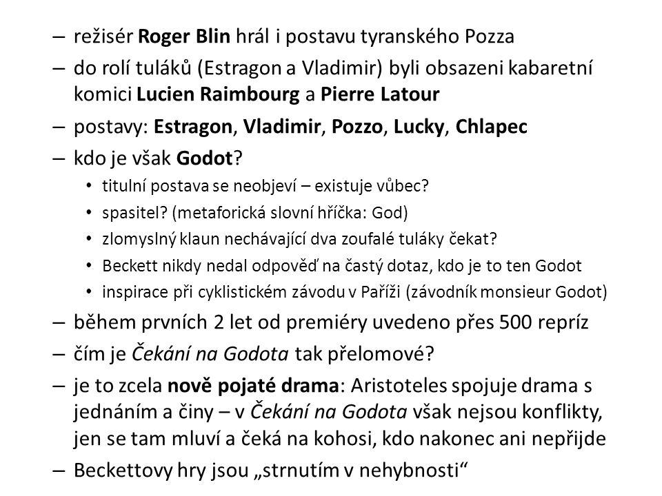 – režisér Roger Blin hrál i postavu tyranského Pozza – do rolí tuláků (Estragon a Vladimir) byli obsazeni kabaretní komici Lucien Raimbourg a Pierre Latour – postavy: Estragon, Vladimir, Pozzo, Lucky, Chlapec – kdo je však Godot.