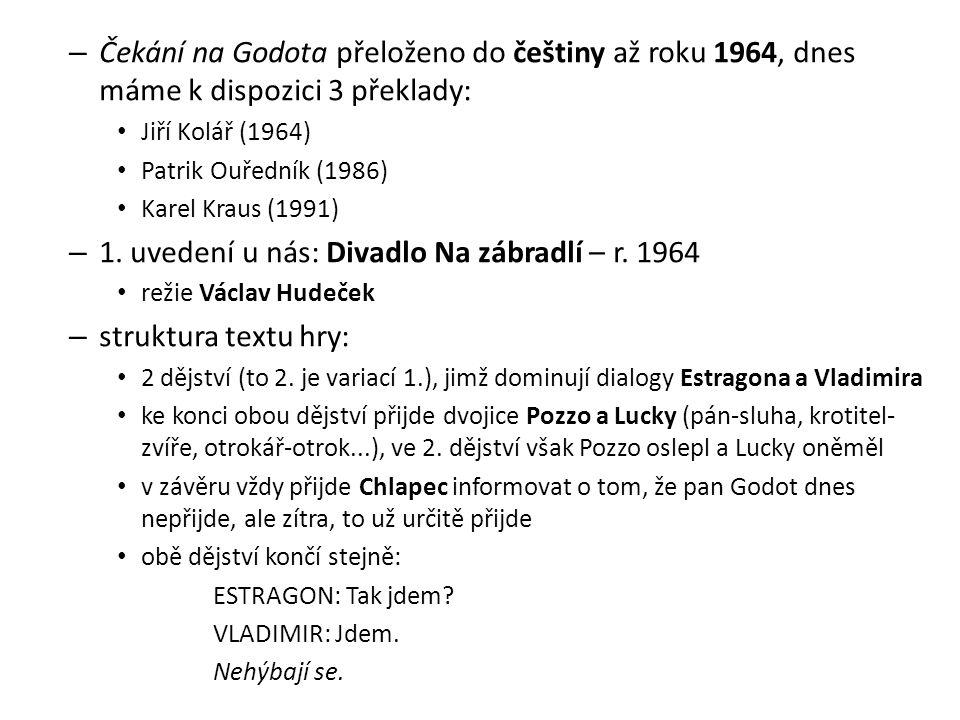 – Čekání na Godota přeloženo do češtiny až roku 1964, dnes máme k dispozici 3 překlady: Jiří Kolář (1964) Patrik Ouředník (1986) Karel Kraus (1991) – 1.