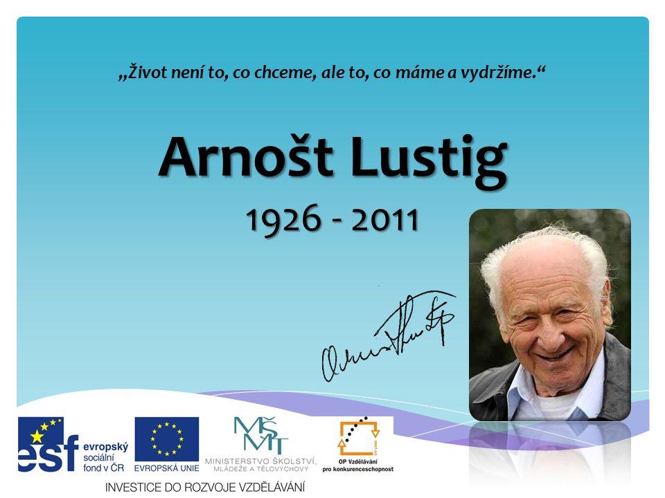 "Arnošt Lustig 1926 - 2011 ""Život není to, co chceme, ale to, co máme a vydržíme."