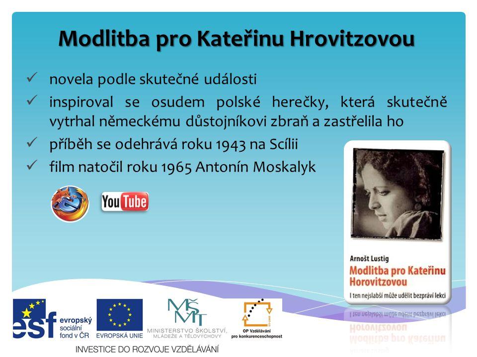 Modlitba pro Kateřinu Hrovitzovou novela podle skutečné události inspiroval se osudem polské herečky, která skutečně vytrhal německému důstojníkovi zbraň a zastřelila ho příběh se odehrává roku 1943 na Scílii film natočil roku 1965 Antonín Moskalyk