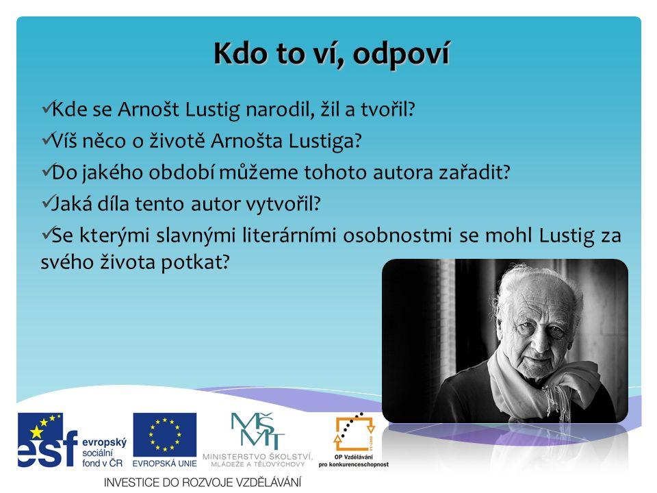Život Arnošta Lustiga narodil se v Praze v židovské rodině z reálky byl z rasových důvodů vyloučen vyučil se jako krejčí roku 1942 byl deportován do Terezína, poté do Osvětimi a pak do Buchenwaldu 1945 uprchl z transportu smrti Buchenwald - Dachau