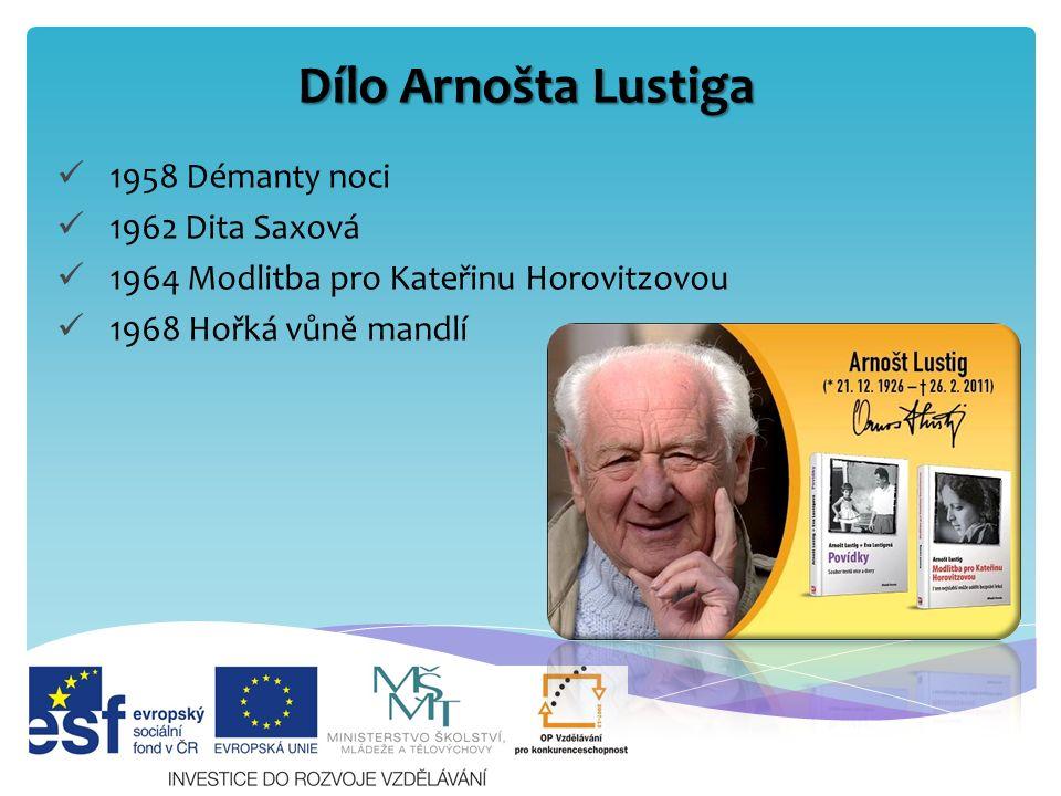 Dílo Arnošta Lustiga 1958 Démanty noci 1962 Dita Saxová 1964 Modlitba pro Kateřinu Horovitzovou 1968 Hořká vůně mandlí