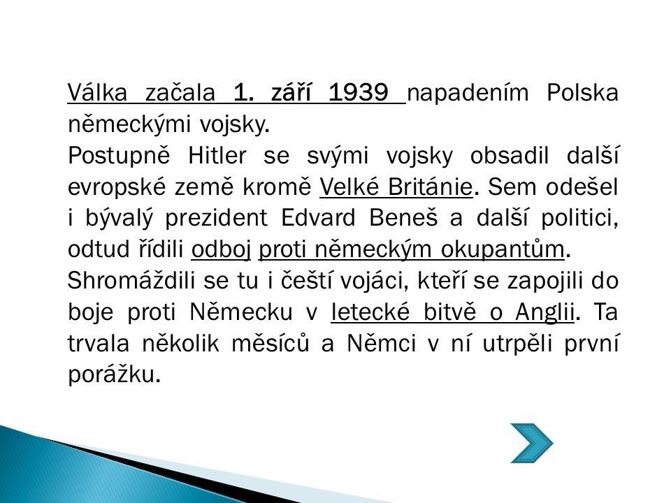 Válka začala 1. září 1939 napadením Polska německými vojsky.