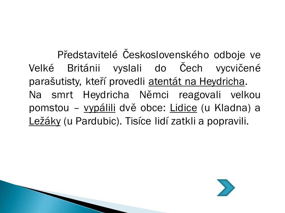 Představitelé Československého odboje ve Velké Británii vyslali do Čech vycvičené parašutisty, kteří provedli atentát na Heydricha.