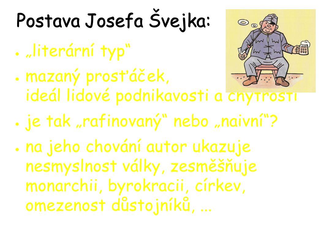 """Postava Josefa Švejka: ● """"literární typ ● mazaný prosťáček, ideál lidové podnikavosti a chytrosti ● je tak """"rafinovaný nebo """"naivní ."""