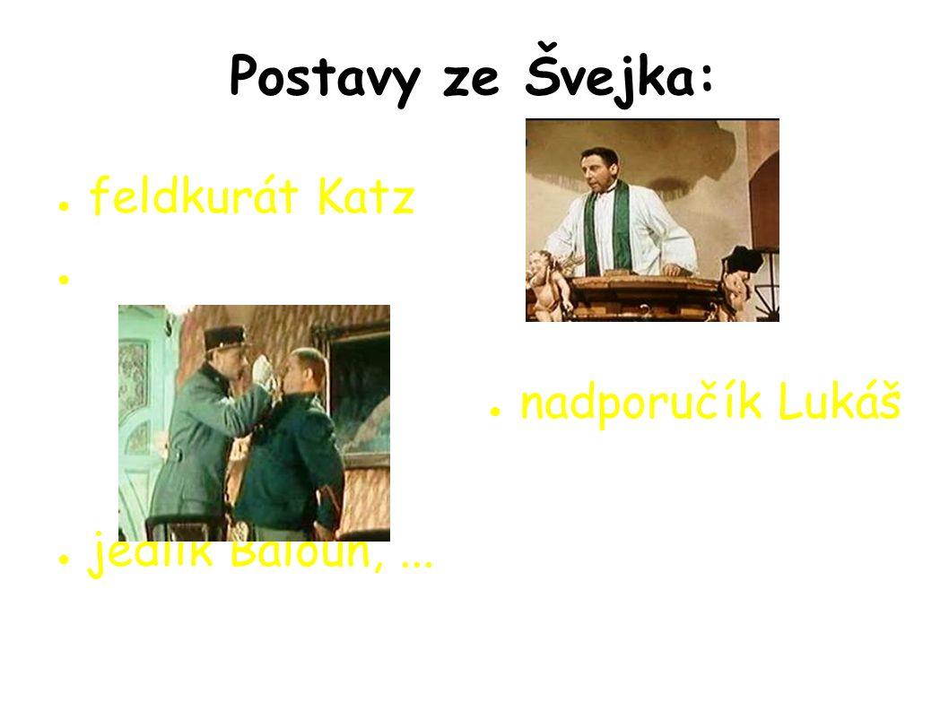 Postavy ze Švejka: ● feldkurát Katz ● nadporučík Lukáš ● jedlík Baloun,...