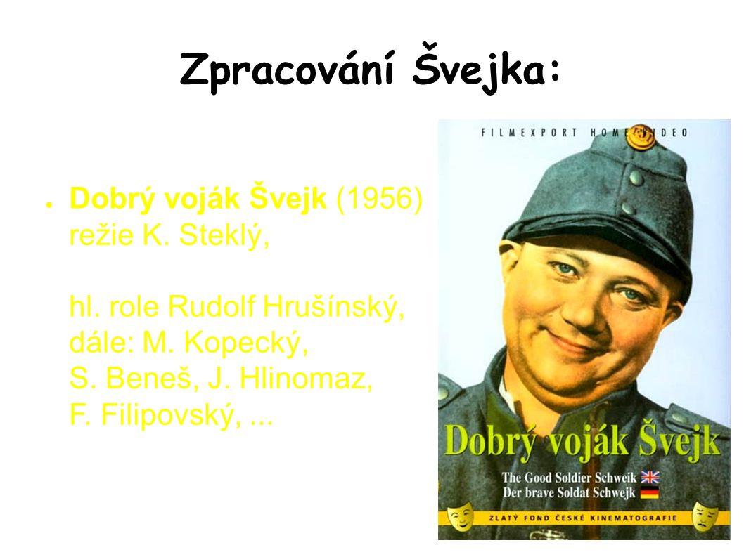 Zpracování Švejka: ● Dobrý voják Švejk (1956) režie K.