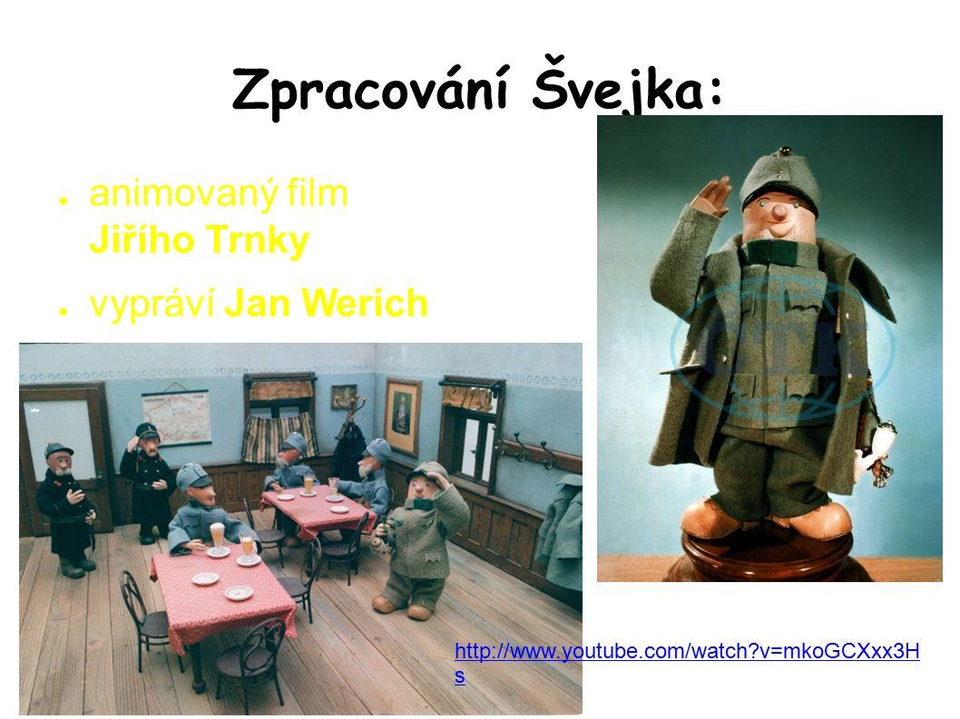Zpracování Švejka: ● animovaný film Jiřího Trnky ● vypráví Jan Werich http://www.youtube.com/watch v=mkoGCXxx3H s