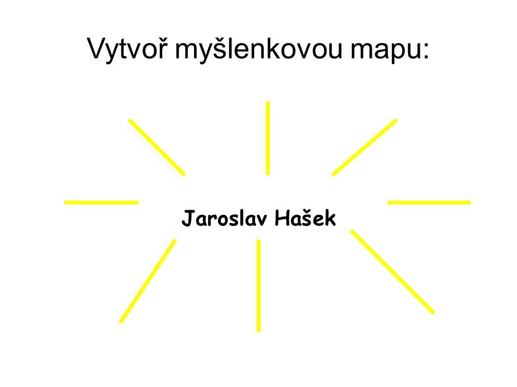 Vytvoř myšlenkovou mapu: Jaroslav Hašek