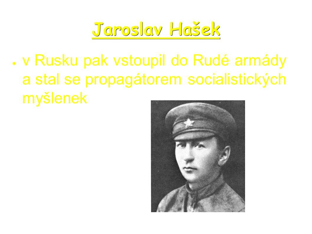 Jaroslav Hašek ● v Rusku pak vstoupil do Rudé armády a stal se propagátorem socialistických myšlenek