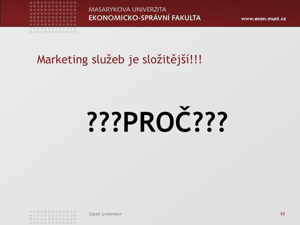 www.econ.muni.cz Zápatí prezentace 10 Marketing služeb je složitější!!! ???PROČ???