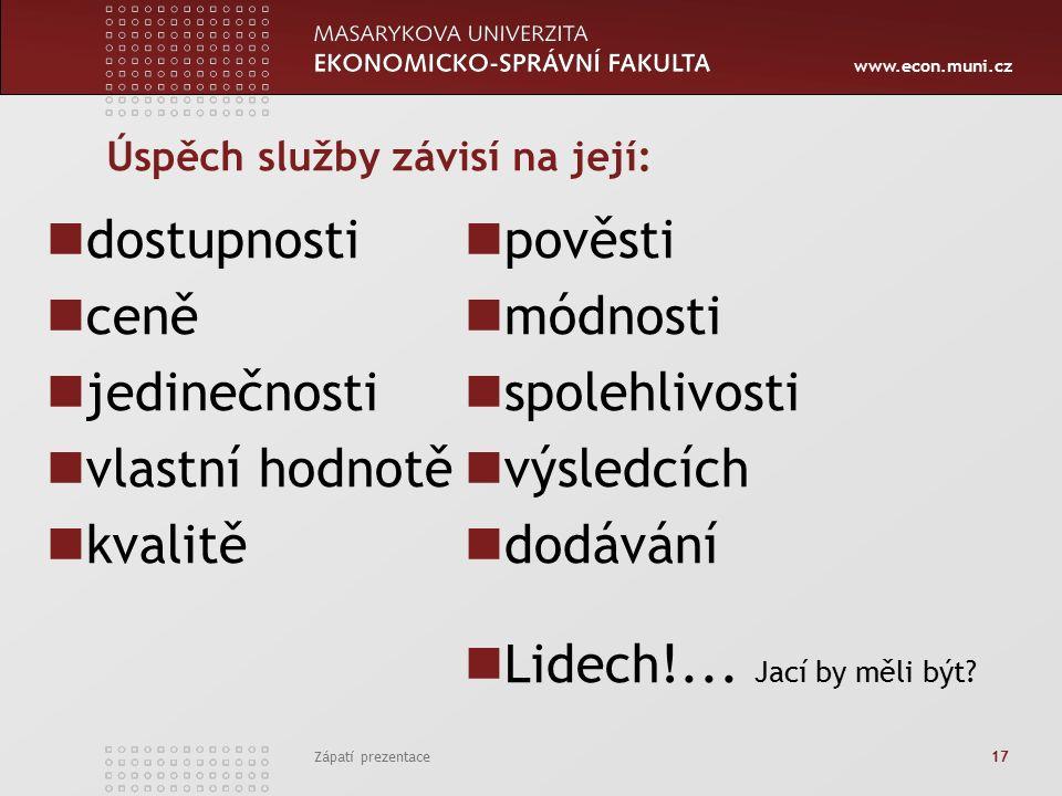 www.econ.muni.cz Zápatí prezentace 17 Úspěch služby závisí na její: dostupnosti ceně jedinečnosti vlastní hodnotě kvalitě pověsti módnosti spolehlivosti výsledcích dodávání Lidech!...