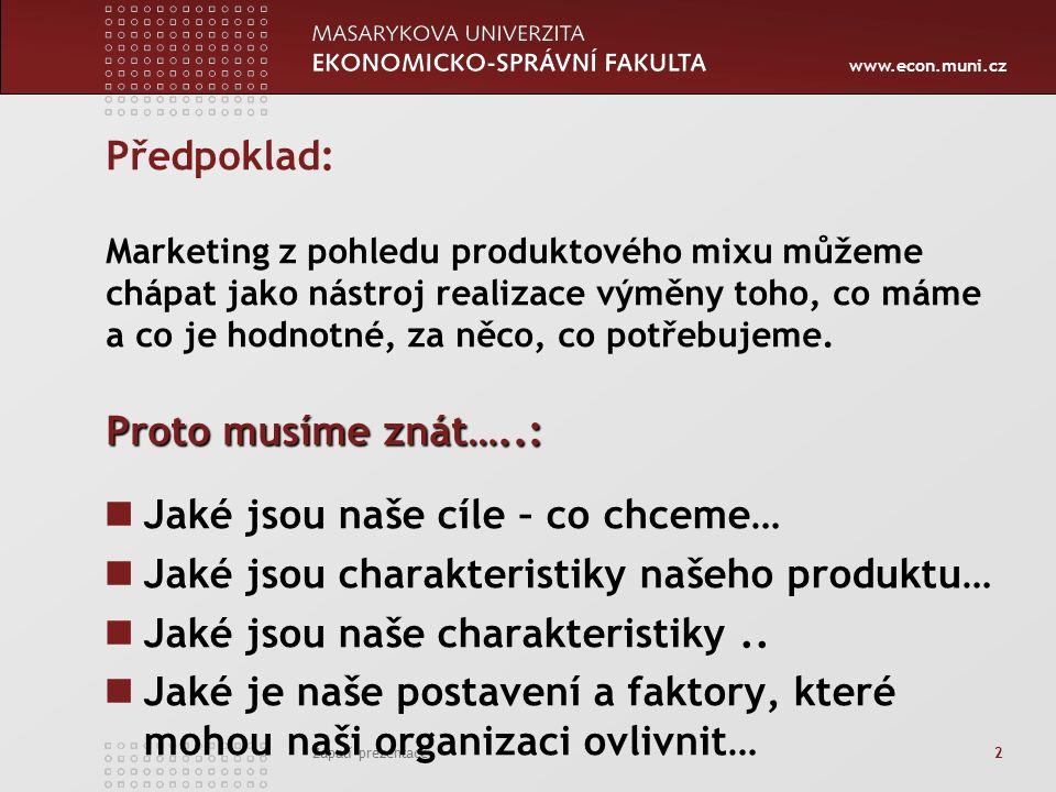 www.econ.muni.cz Zápatí prezentace 13 Neoddělitelnost služeb Je příčinou, že zákazník: je spoluproducentem služby, často se podílí na vytváření služby spolu s ostatními zákazníky, někdy musí cestovat na místo produkce služby.