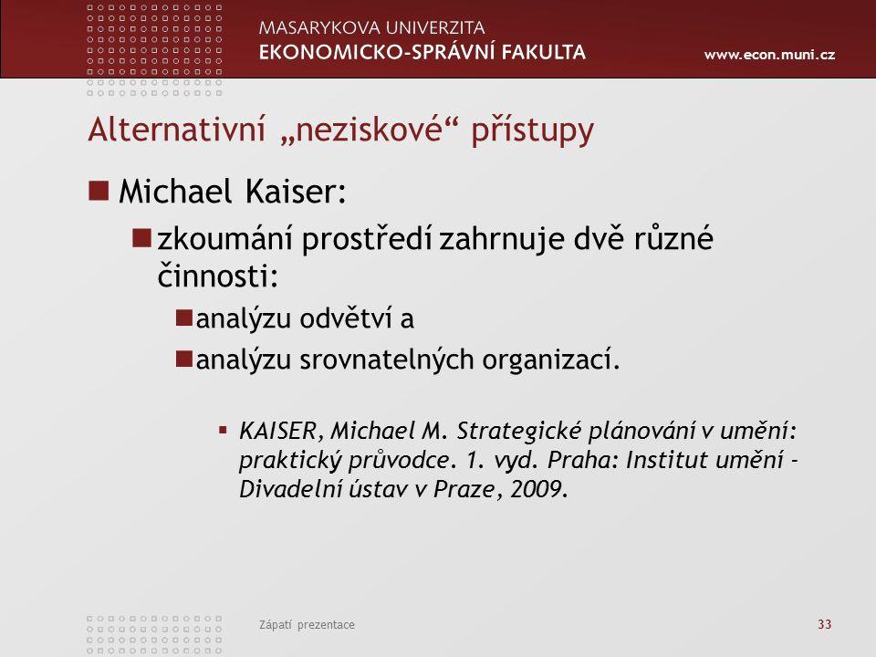 """www.econ.muni.cz Alternativní """"neziskové přístupy Michael Kaiser: zkoumání prostředí zahrnuje dvě různé činnosti: analýzu odvětví a analýzu srovnatelných organizací."""