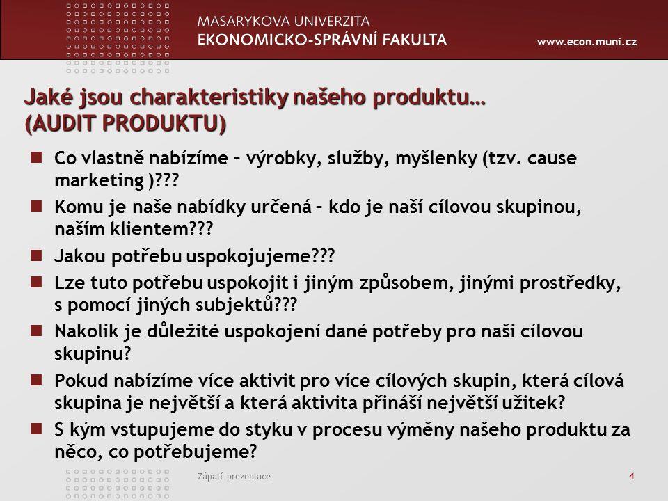 www.econ.muni.cz Zápatí prezentace 4 Jaké jsou charakteristiky našeho produktu… (AUDIT PRODUKTU) Co vlastně nabízíme – výrobky, služby, myšlenky (tzv.