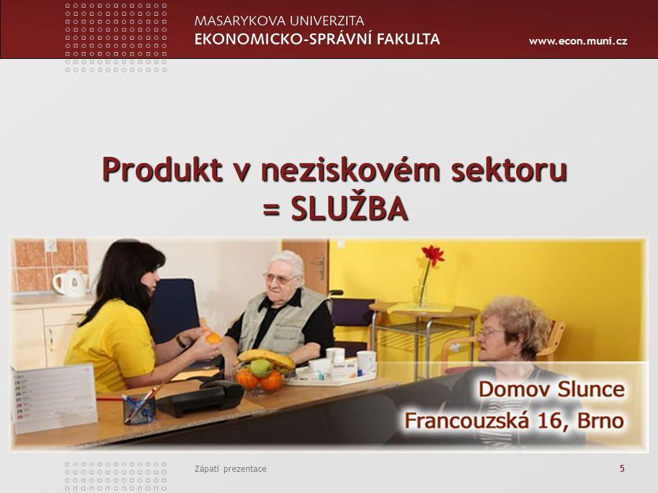 www.econ.muni.cz Zápatí prezentace 5 Produkt v neziskovém sektoru = SLUŽBA