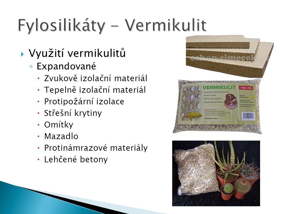  Využití vermikulitů ◦ Expandované  Zvukově izolační materiál  Tepelně izolační materiál  Protipožární izolace  Střešní krytiny  Omítky  Mazadlo  Protinámrazové materiály  Lehčené betony