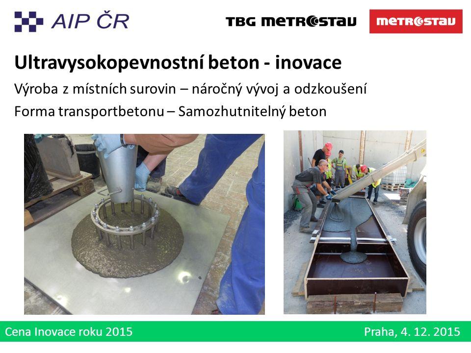 Cena Inovace roku 2015 Praha, 4. 12. 2015 Ultravysokopevnostní beton - inovace Výroba z místních surovin – náročný vývoj a odzkoušení Forma transportb